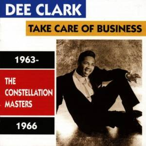 Cover - Dee Clark: Take Care Of Business: The Constellation Masters 1963-1966