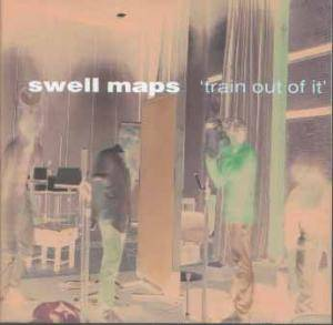 Cover - Swell Maps: Train Out Of It