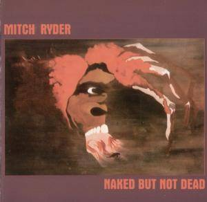 Mitch Ryder: Naked But Not Dead - Cover