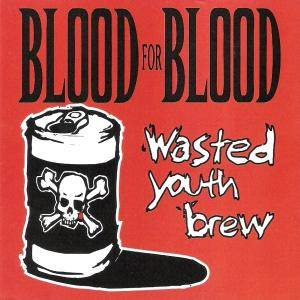 Cover - Blood For Blood: Wasted Youth Brew