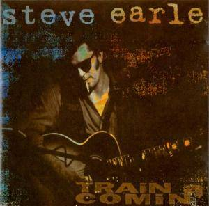Cover - Steve Earle: Train A Comin'