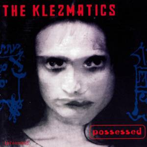 Cover - Klezmatics, The: Possessed