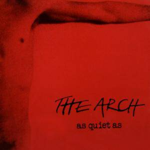Cover - Arch, The: As Quiet As