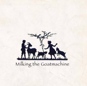 Cover - Milking The Goatmachine: Back From The Goats... A Goateborg Fairy Tale