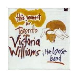 Cover - Victoria Williams: This Moment In Toronto With The Loose Band