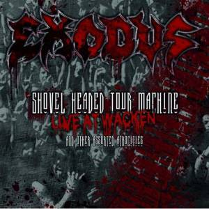 Exodus: Shovel Headed Tour Machine - Live At Wacken And Other Assorted Atrocities - Cover