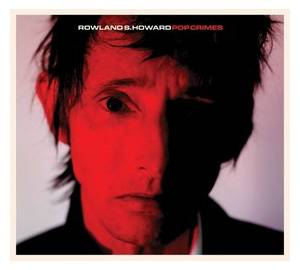 Rowland S. Howard: Pop Crimes - Cover