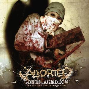 Aborted: Goremageddon - The Saw And The Carnage Done
