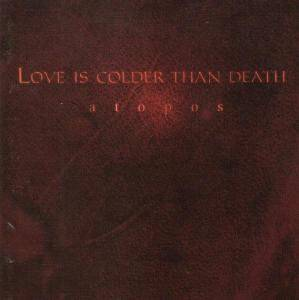 Cover - Love Is Colder Than Death: Atopos