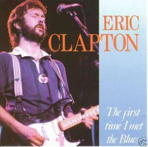 Eric Clapton: First Time I Met The Blues, The - Cover