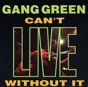 Gang Green: Can't Live Without It - Cover