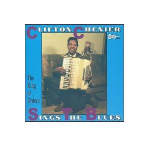 Cover - Clifton Chenier: King Of Zydeco Sings The Blues, The