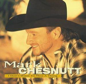 Cover - Mark Chesnutt: I Don't Want To Miss A Thing