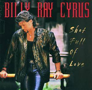 Cover - Billy Ray Cyrus: Shot Full Of Love