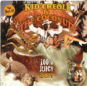 Kid Creole & The Coconuts: Best of Kid Creole & The Coconuts: 100% Juicy - Cover