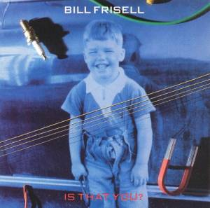 Cover - Bill Frisell: Is That You?