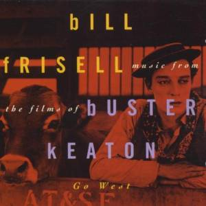 Cover - Bill Frisell: Go West - Music From The Films Of Buster Keaton