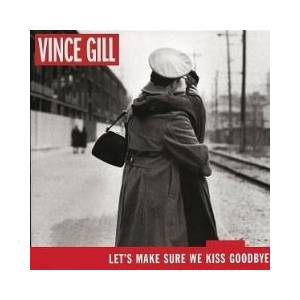 Cover - Vince Gill: Let's Make Sure We Kiss Goodbye