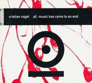 Cover - Cristian Vogel: All Music Has Come To An End