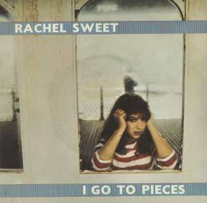 Cover - Rachel Sweet: I Go To Pieces