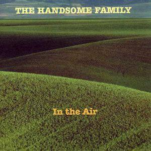 Cover - Handsome Family, The: In The Air