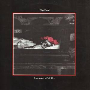 Cover - Play Dead: Sacrosanct - Pale Fire