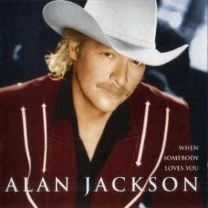 Cover - Alan Jackson: When Somebody Loves You