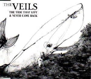 Cover - Veils, The: Tide That Left & Never Came Back, The