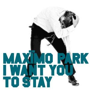 Maxïmo Park: I Want You To Stay - Cover