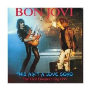 Bon Jovi: This Ain't A Love Song - The First European Gig 1995 - Cover