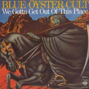 Blue Öyster Cult: We Gotta Get Out Of This Place - Cover
