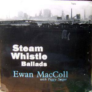 Cover - Ewan MacColl: Steam Whistle Ballads