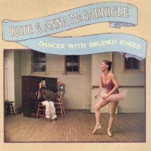Kate & Anna McGarrigle: Dancer With Bruised Knees - Cover