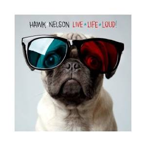 Cover - Hawk Nelson: Live Life Loud
