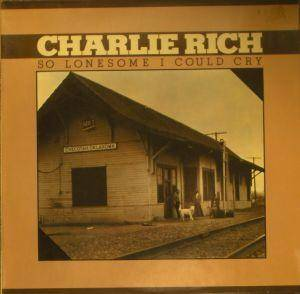 Cover - Charlie Rich: So Lonesome I Could Cry