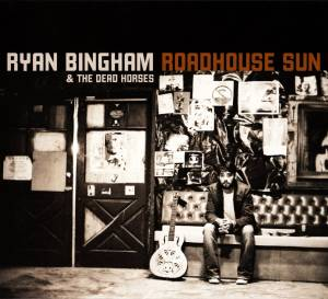Ryan Bingham & The Dead Horses: Roadhouse Sun - Cover