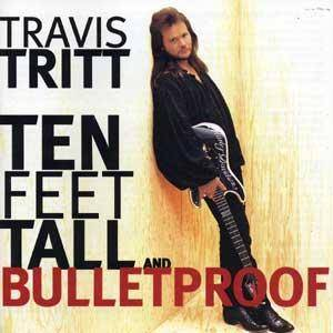 Cover - Travis Tritt: Ten Feet Tall And Bulletproof