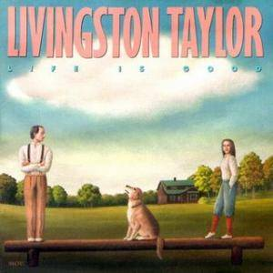 Cover - Livingston Taylor: Life Is Good