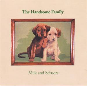 Cover - Handsome Family, The: Milk And Scissors