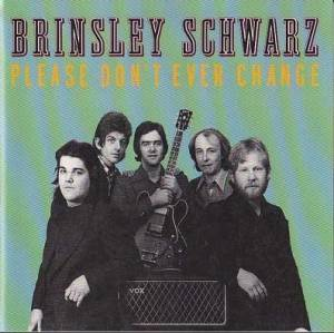 Cover - Brinsley Schwarz: Please Don't Ever Change
