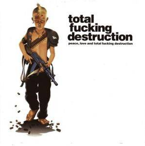 Cover - Total Fucking Destruction: Peace, Love And Total Fucking Destruction