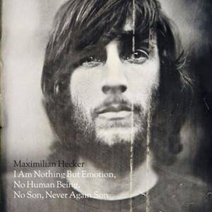 Cover - Maximilian Hecker: I Am Nothing But Emotion, No Human Being, No Son, Never Again Son