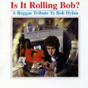 Is It Rolling Bob? - A Reggae Tribute To Bob Dylan - Cover