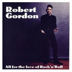 Cover - Robert Gordon: All For The Love Of Rock & Roll