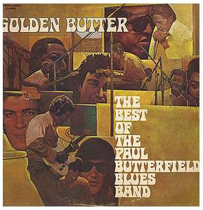Cover - Paul Butterfield Blues Band, The: Golden Butter - The Best Of The Paul Butterfield Blues Band