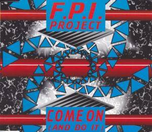 Cover - F.P.I. Project: Come On (And Do It)