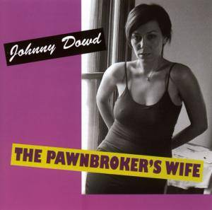 Cover - Johnny Dowd: Pawnbroker's Wife, The