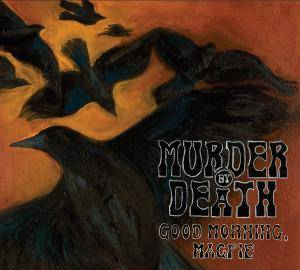 Cover - Murder By Death: Good Morning, Magpie