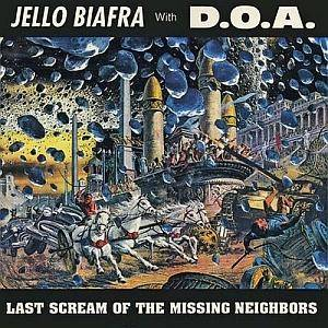 Jello Biafra With D.O.A.: Last Scream Of The Missing Neighbors - Cover
