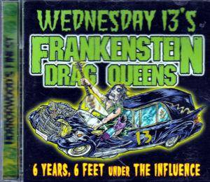 Wednesday 13's Frankenstein Drag Queens: 6 Years, 6 Feet Under The Influence - Cover